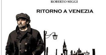 Ritorno a Venezia di Roberto Seggi, edizioni Silele