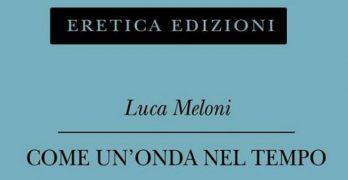 Come un'onda nel tempo di Luca Meloni, Eretica Edizioni