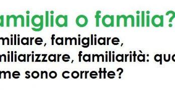 Si scrive famiglia o familia? Familiare o famigliare?