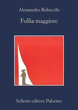 Trama di Follia maggiore, libro di A. Robecchi