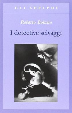 I detective selvaggi: trama e riassunto
